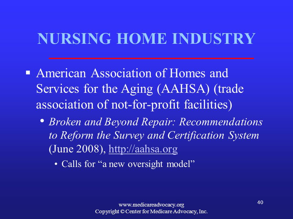 www.medicareadvocacy.org Copyright © Center for Medicare Advocacy, Inc. 40 NURSING HOME INDUSTRY American Association of Homes and Services for the Ag