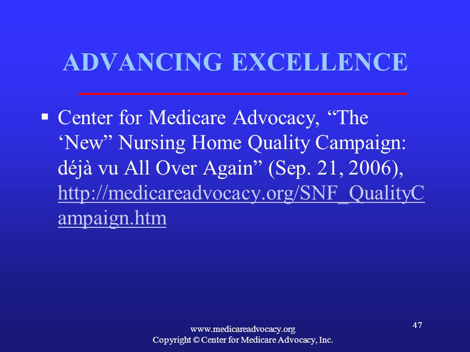 www.medicareadvocacy.org Copyright © Center for Medicare Advocacy, Inc. 47 ADVANCING EXCELLENCE Center for Medicare Advocacy, The New Nursing Home Qua