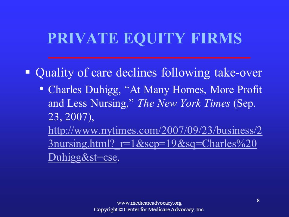 www.medicareadvocacy.org Copyright © Center for Medicare Advocacy, Inc. 8 PRIVATE EQUITY FIRMS Quality of care declines following take-over Charles Du