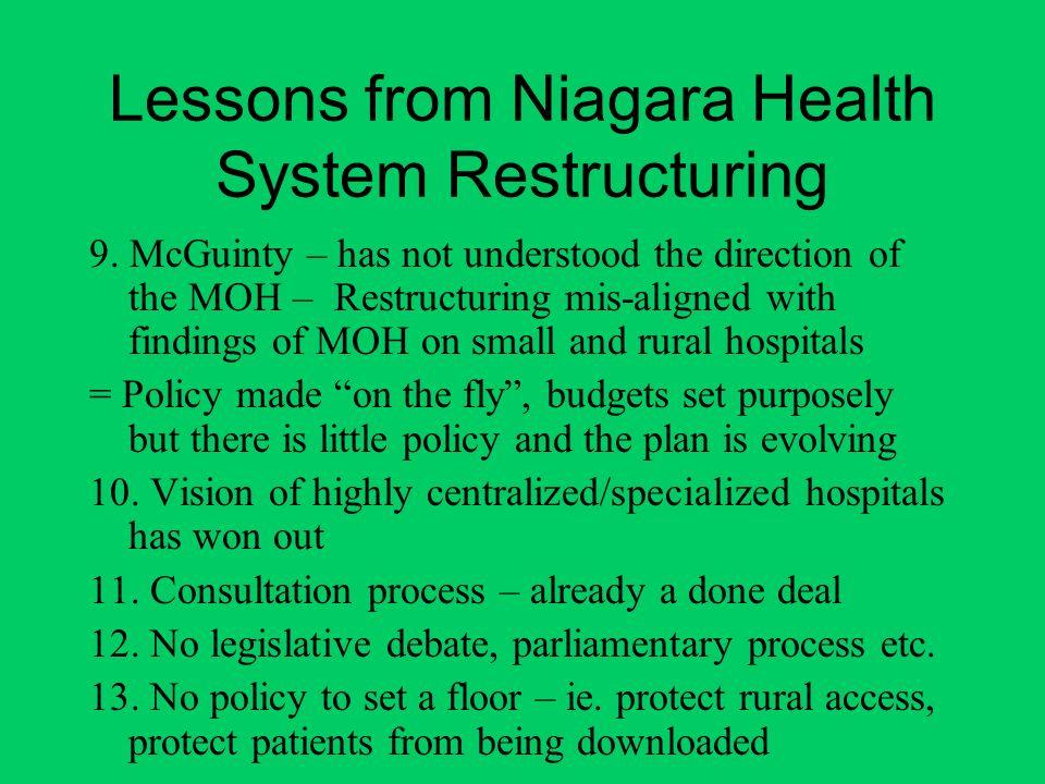 Lessons from Niagara Health System Restructuring 9. McGuinty – has not understood the direction of the MOH – Restructuring mis-aligned with findings o