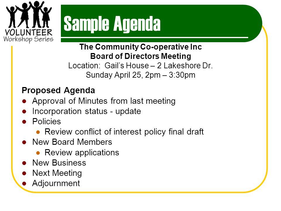Sample Agenda The Community Co-operative Inc Board of Directors Meeting Location: Gails House – 2 Lakeshore Dr. Sunday April 25, 2pm – 3:30pm Proposed
