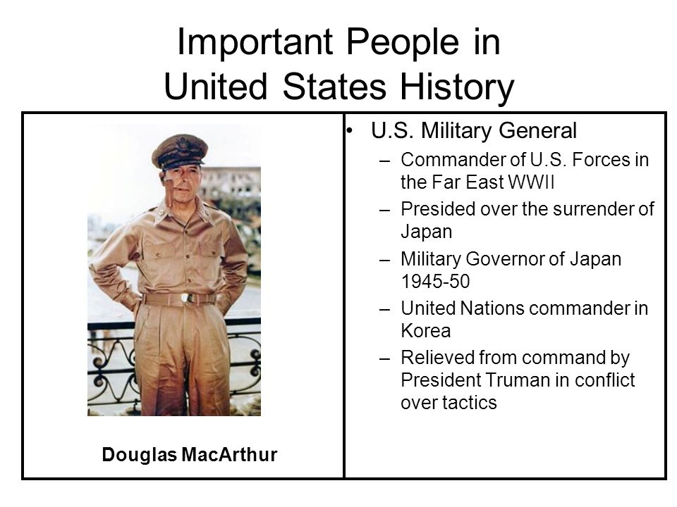 Important People in United States History U.S.Military General –Commander of U.S.