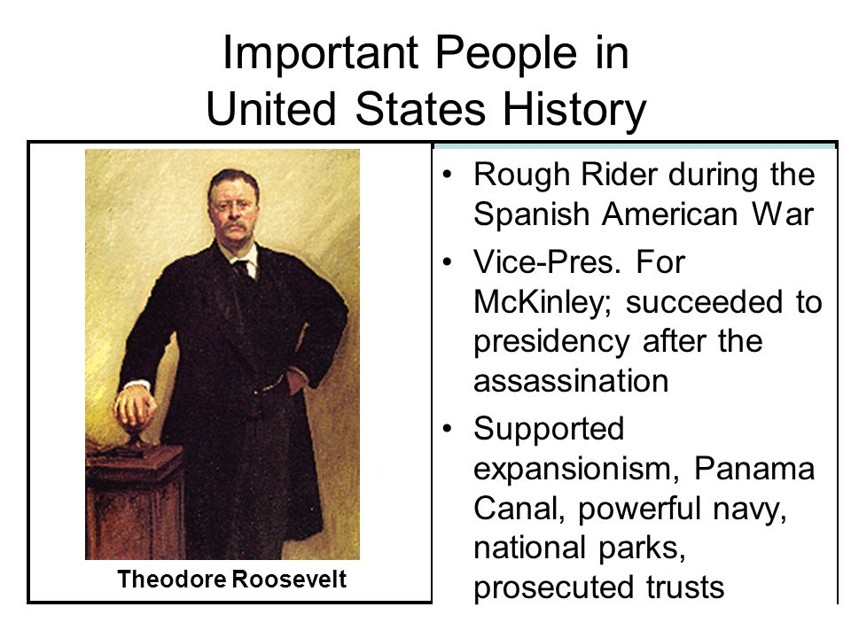 Important People in United States History Rough Rider during the Spanish American War Vice-Pres.