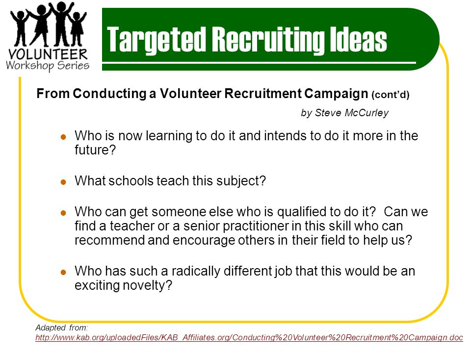 Targeted Recruiting Ideas From Conducting a Volunteer Recruitment Campaign (contd) by Steve McCurley Who is now learning to do it and intends to do it more in the future.
