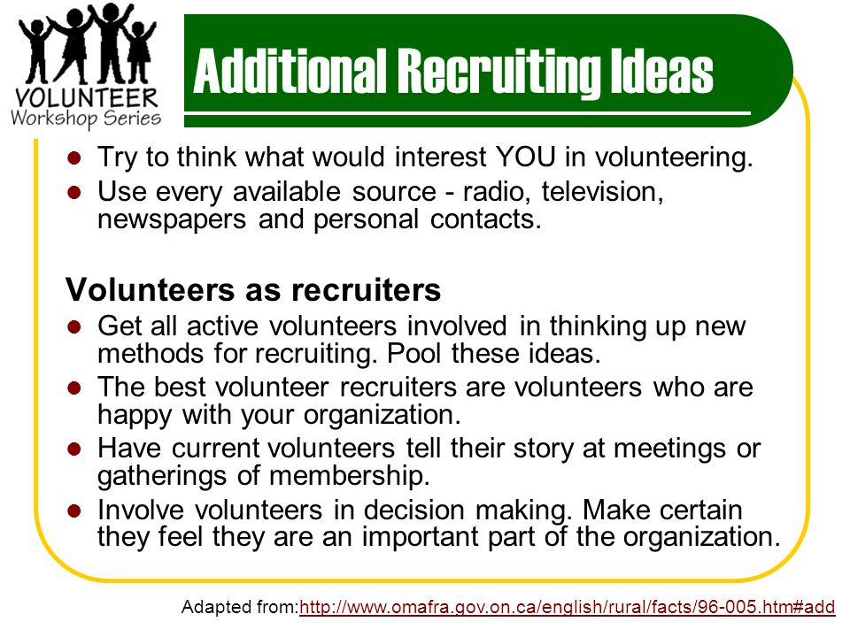 Additional Recruiting Ideas Try to think what would interest YOU in volunteering.