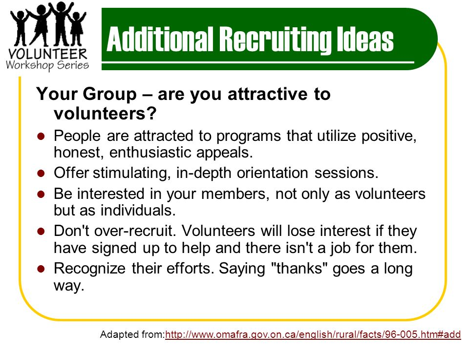 Additional Recruiting Ideas Your Group – are you attractive to volunteers.