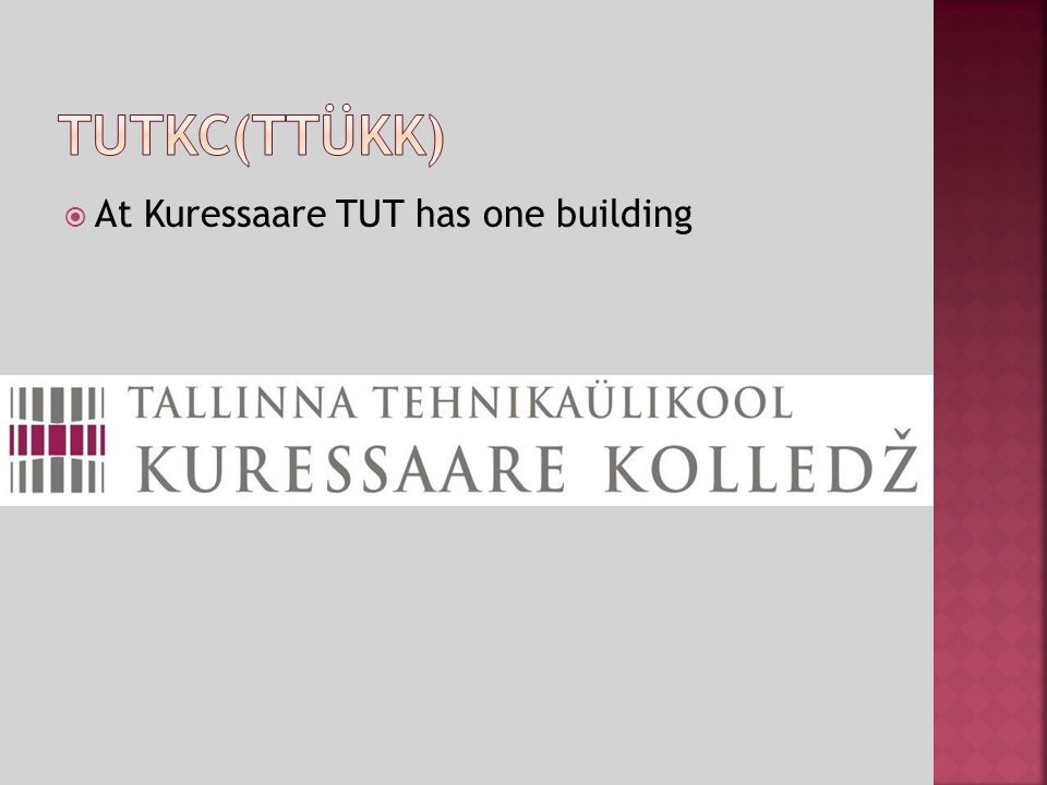 At Kuressaare TUT has one building