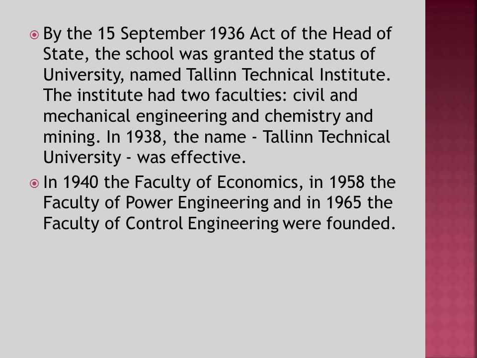 By the 15 September 1936 Act of the Head of State, the school was granted the status of University, named Tallinn Technical Institute. The institute h