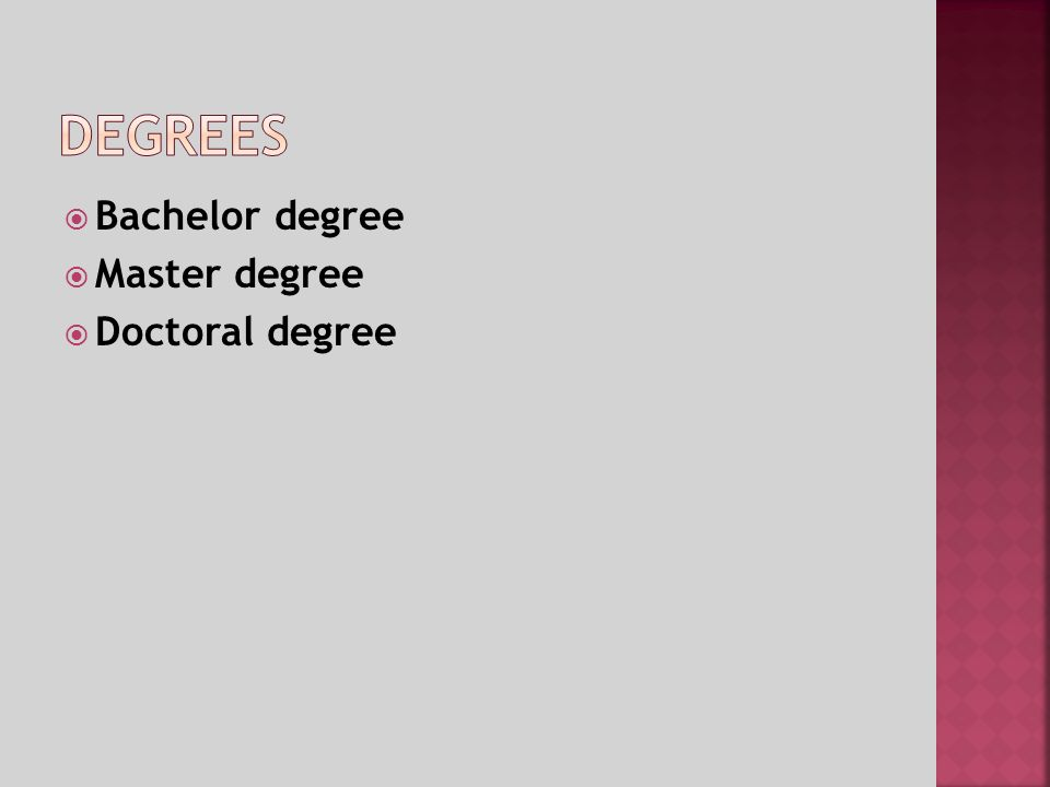 Bachelor degree Master degree Doctoral degree