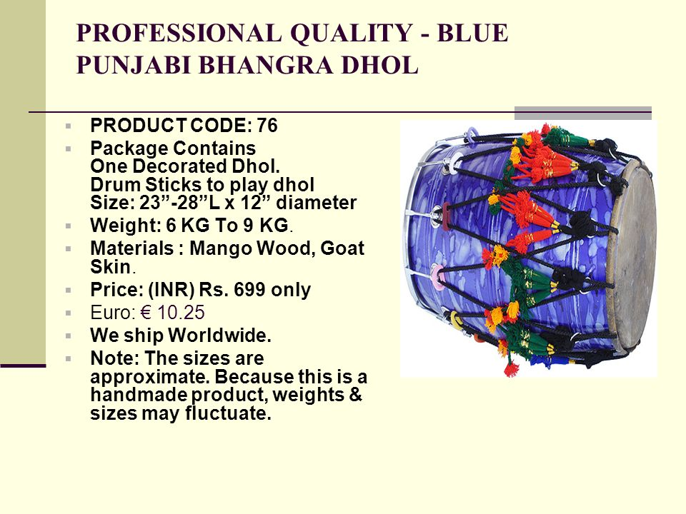 PROFESSIONAL QUALITY - BLUE PUNJABI BHANGRA DHOL PRODUCT CODE: 76 Package Contains One Decorated Dhol.