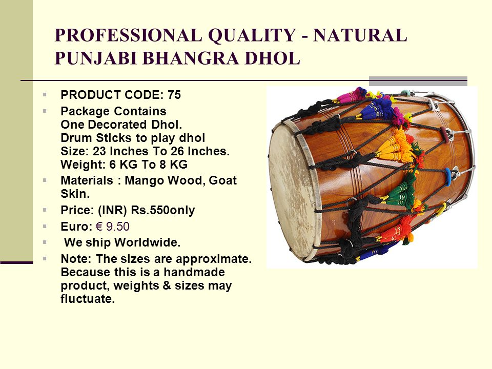 PROFESSIONAL QUALITY - NATURAL PUNJABI BHANGRA DHOL PRODUCT CODE: 75 Package Contains One Decorated Dhol.
