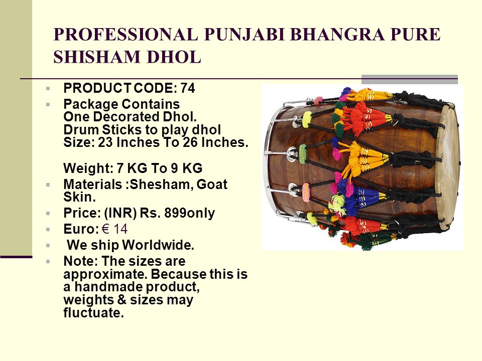 PROFESSIONAL PUNJABI BHANGRA PURE SHISHAM DHOL PRODUCT CODE: 74 Package Contains One Decorated Dhol.