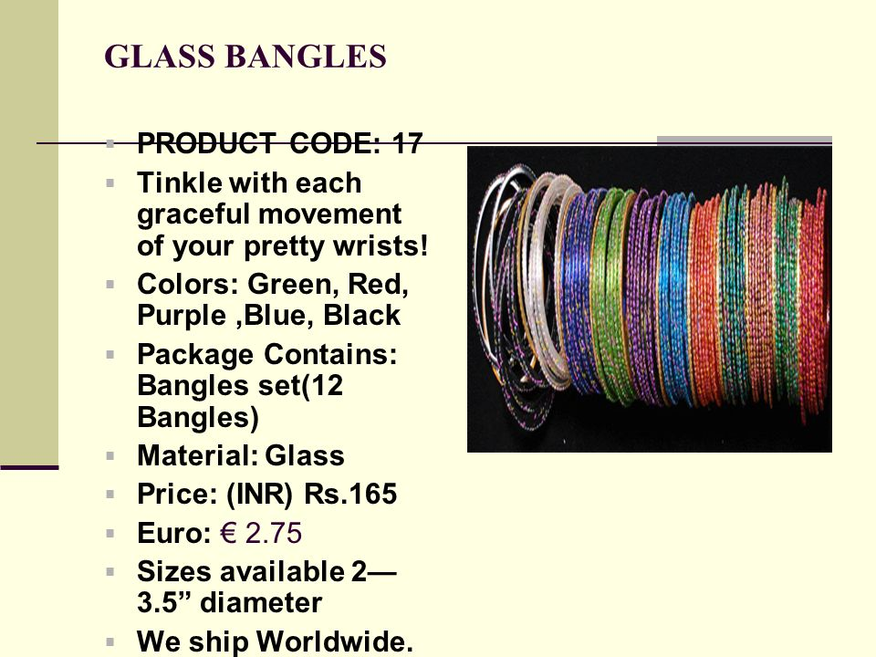 GLASS BANGLES PRODUCT CODE: 17 Tinkle with each graceful movement of your pretty wrists.