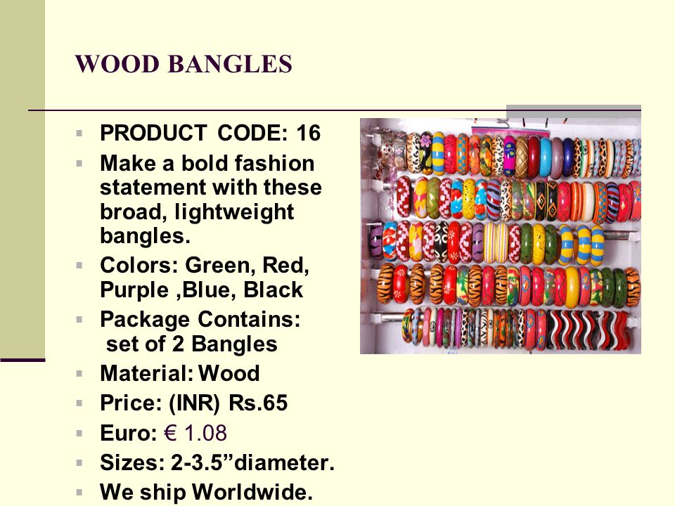 WOOD BANGLES PRODUCT CODE: 16 Make a bold fashion statement with these broad, lightweight bangles.