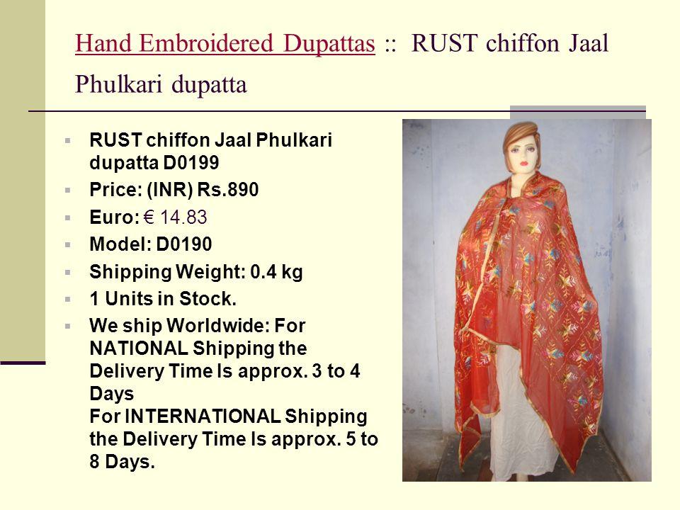 Hand Embroidered DupattasHand Embroidered Dupattas :: RUST chiffon Jaal Phulkari dupatta RUST chiffon Jaal Phulkari dupatta D0199 Price: (INR) Rs.890 Euro: 14.83 Model: D0190 Shipping Weight: 0.4 kg 1 Units in Stock.