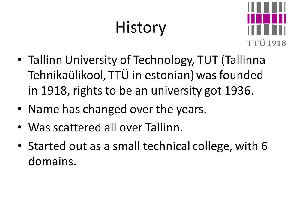 History Tallinn University of Technology, TUT (Tallinna Tehnikaülikool, TTÜ in estonian) was founded in 1918, rights to be an university got 1936.