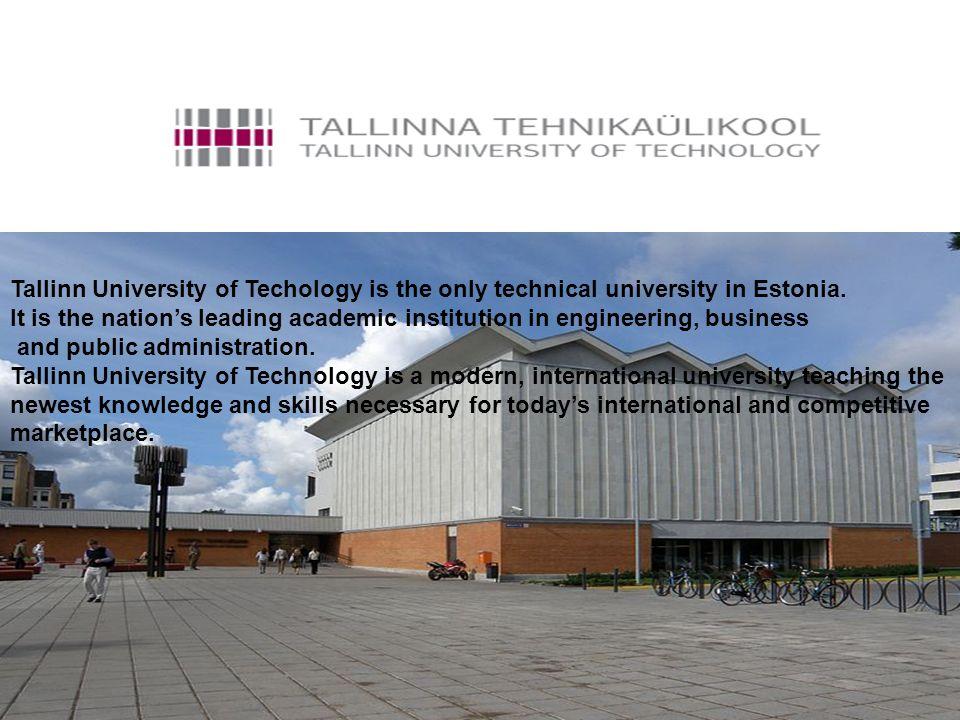 Tallinn University of Techology is the only technical university in Estonia.