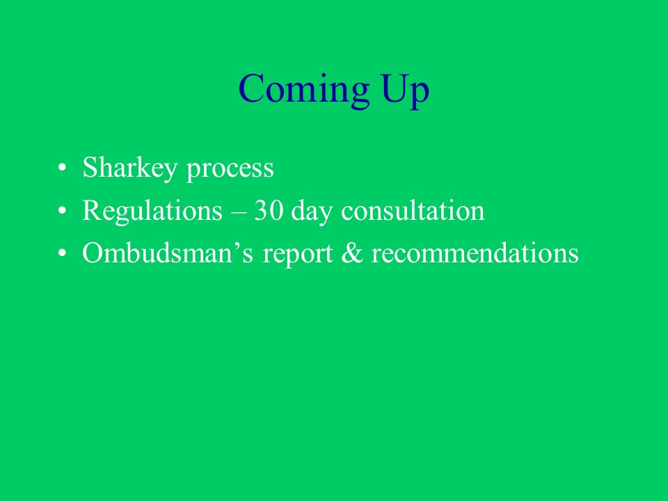 Coming Up Sharkey process Regulations – 30 day consultation Ombudsmans report & recommendations