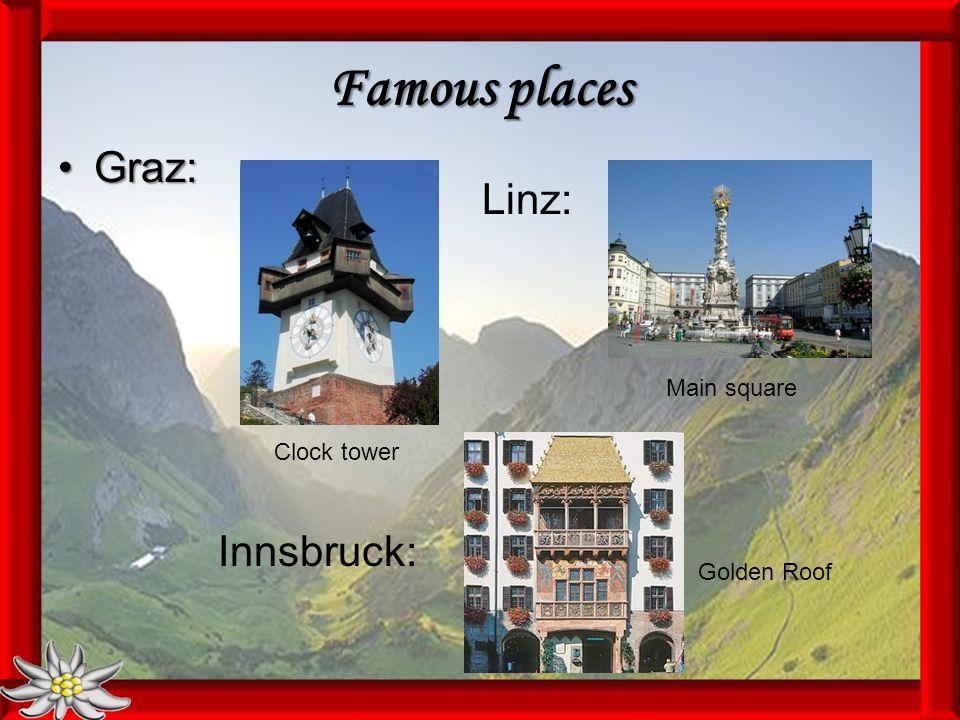 Famous places Graz:Graz: Clock tower Linz: Main square Innsbruck: Golden Roof