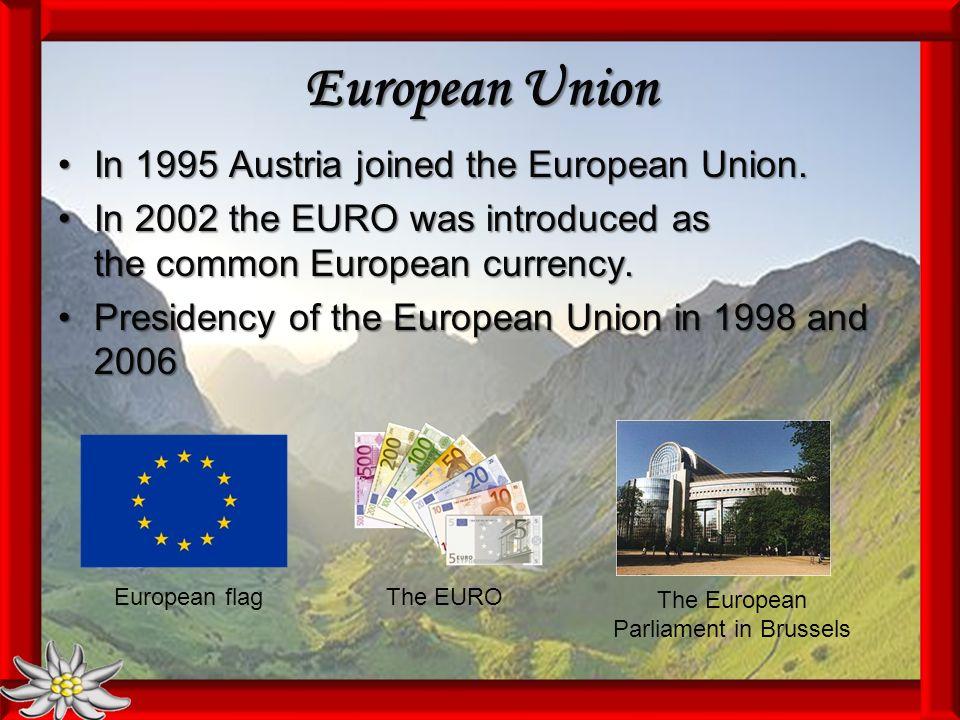 European Union In 1995 Austria joined the European Union.In 1995 Austria joined the European Union. In 2002 the EURO was introduced as the common Euro