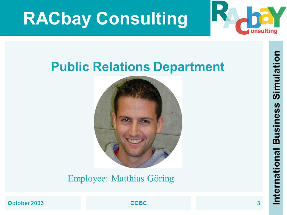 RACbay Consulting International Business Simulation October 2003CCBC3 Public Relations Department Employee: Matthias Göring
