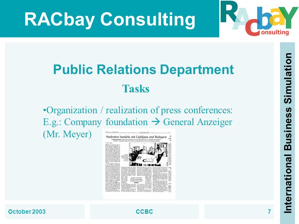 RACbay Consulting International Business Simulation October 2003CCBC7 Public Relations Department Tasks Organization / realization of press conference