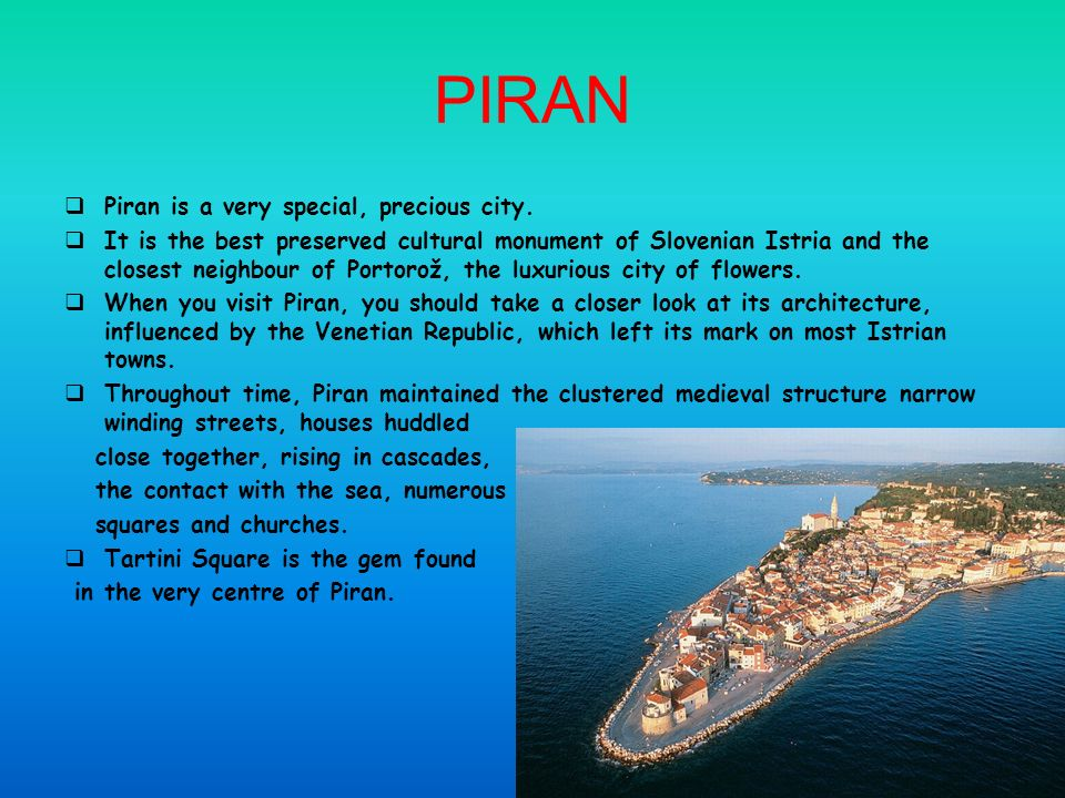 PIRAN Piran is a very special, precious city.