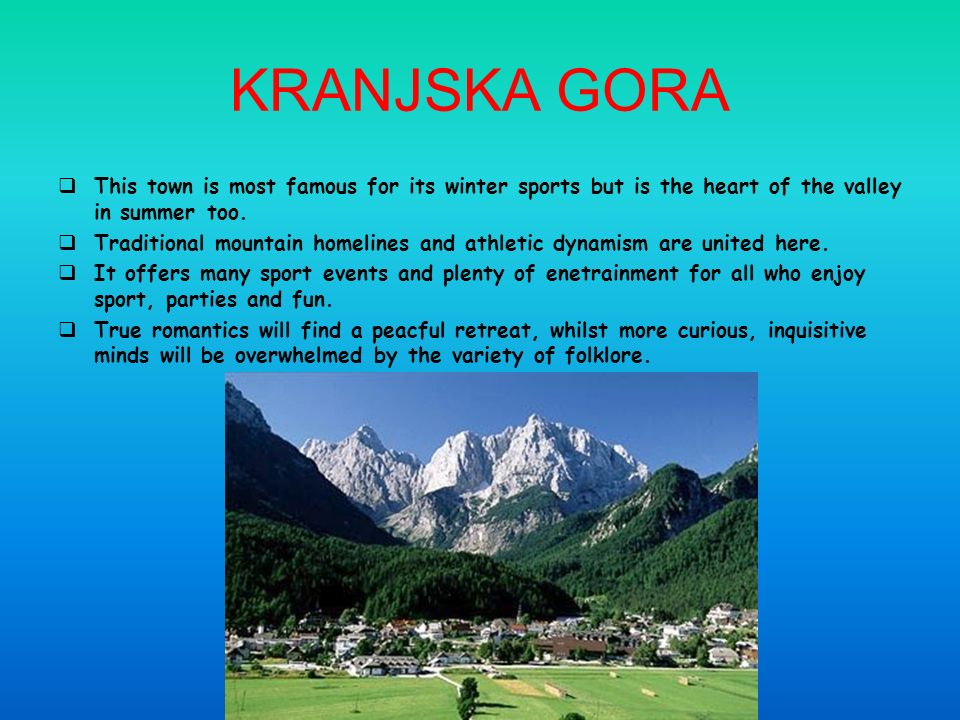 KRANJSKA GORA This town is most famous for its winter sports but is the heart of the valley in summer too.