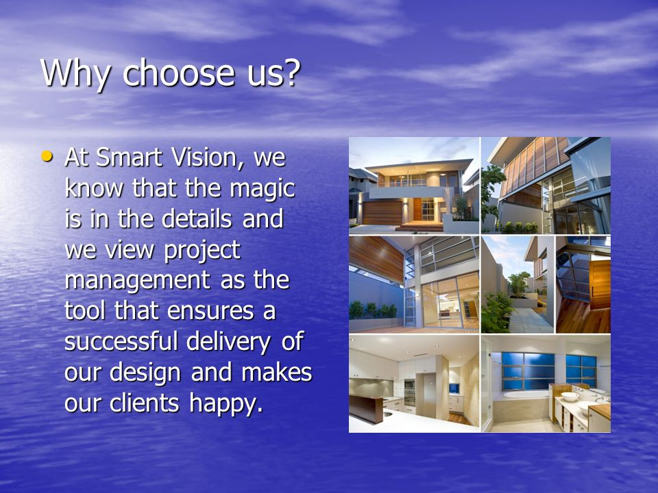 Why choose us? At Smart Vision, we know that the magic is in the details and we view project management as the tool that ensures a successful delivery