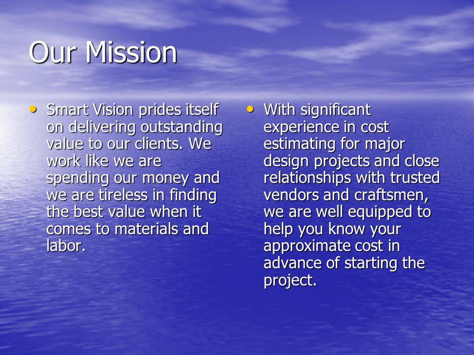 Our Mission Smart Vision prides itself on delivering outstanding value to our clients. We work like we are spending our money and we are tireless in f