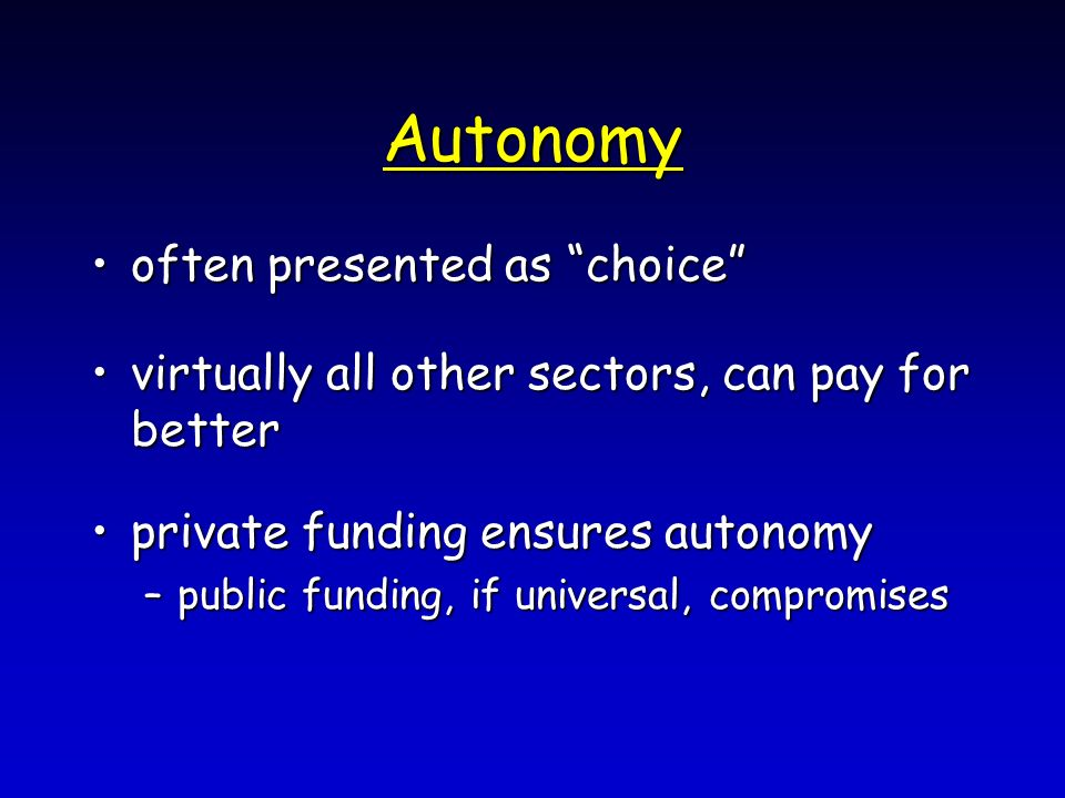 Autonomy often presented as choiceoften presented as choice virtually all other sectors, can pay for bettervirtually all other sectors, can pay for be