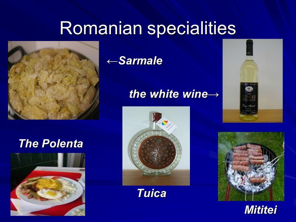 Romanian specialities SarmaleSarmale the white wine the white wine The Polenta Tuica Mititei Mititei