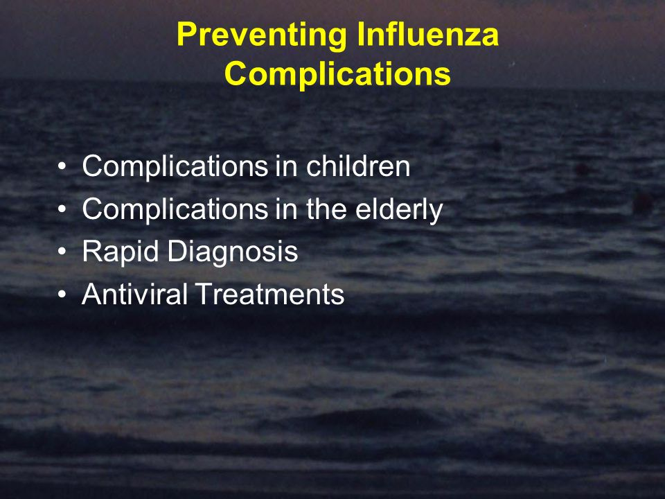 Preventing Influenza Complications Complications in children Complications in the elderly Rapid Diagnosis Antiviral Treatments