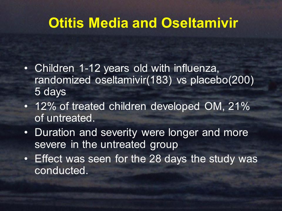 Otitis Media and Oseltamivir Children 1-12 years old with influenza, randomized oseltamivir(183) vs placebo(200) 5 days 12% of treated children developed OM, 21% of untreated.