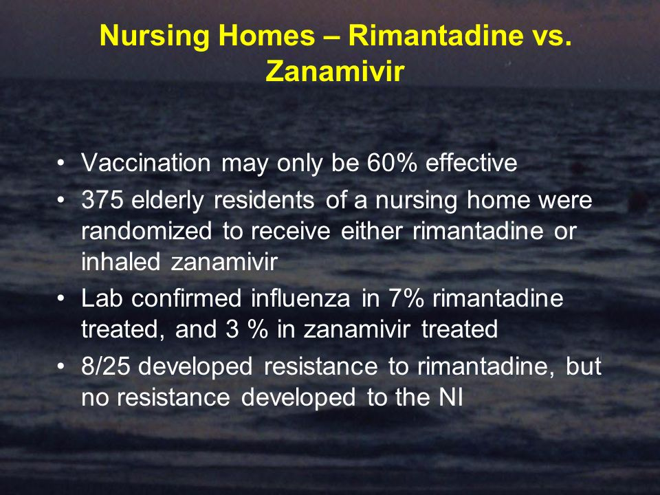 Nursing Homes – Rimantadine vs. Zanamivir Vaccination may only be 60% effective 375 elderly residents of a nursing home were randomized to receive eit