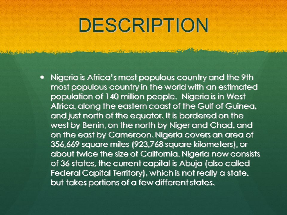 DESCRIPTION Nigeria is Africas most populous country and the 9th most populous country in the world with an estimated population of 140 million people