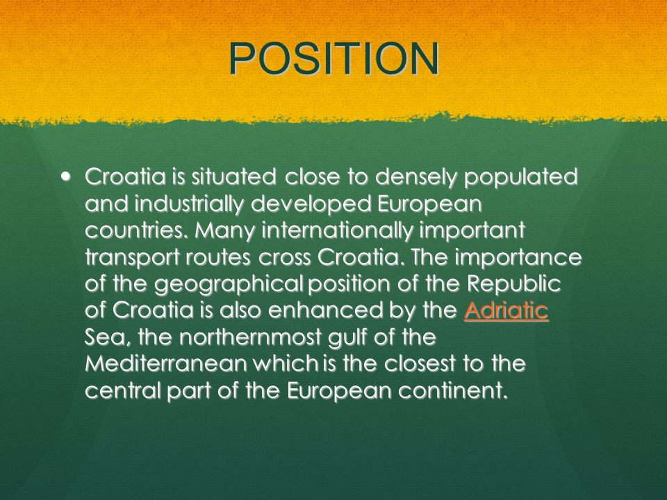POSITION Croatia is situated close to densely populated and industrially developed European countries. Many internationally important transport routes