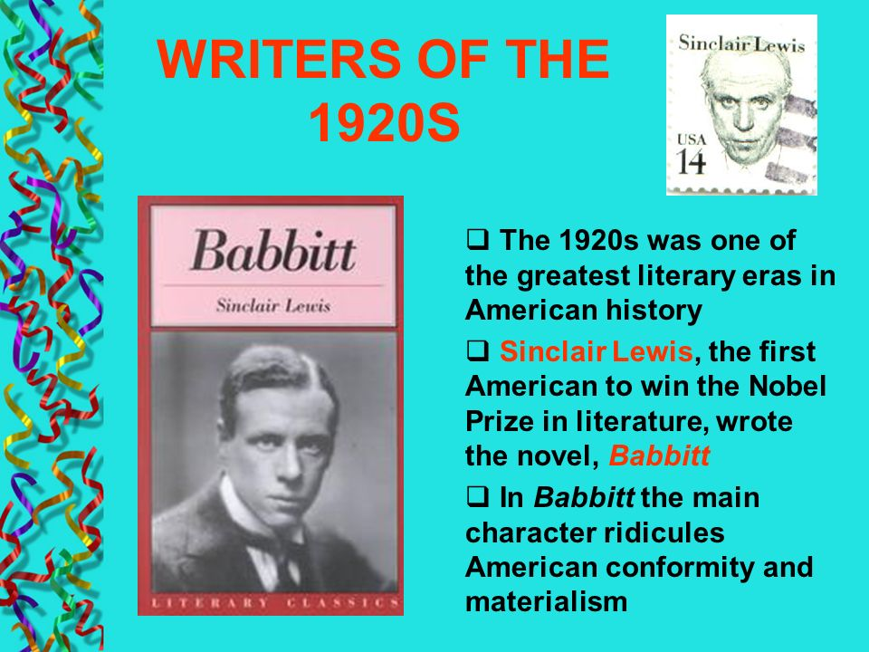 WRITERS OF THE 1920S The 1920s was one of the greatest literary eras in American history Sinclair Lewis, the first American to win the Nobel Prize in