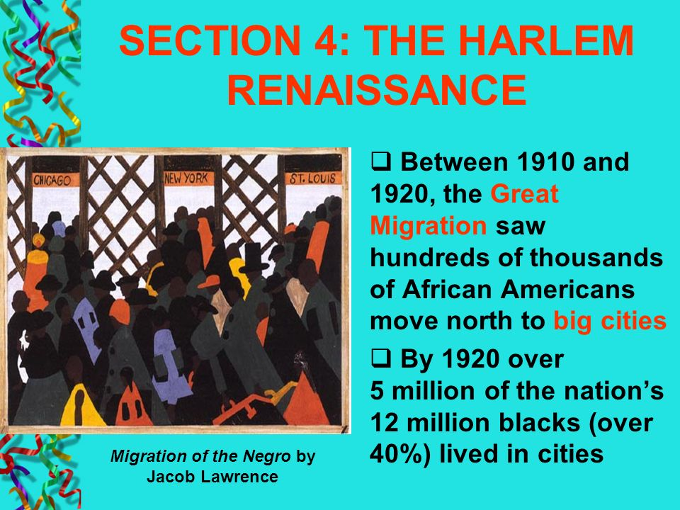 SECTION 4: THE HARLEM RENAISSANCE Between 1910 and 1920, the Great Migration saw hundreds of thousands of African Americans move north to big cities B