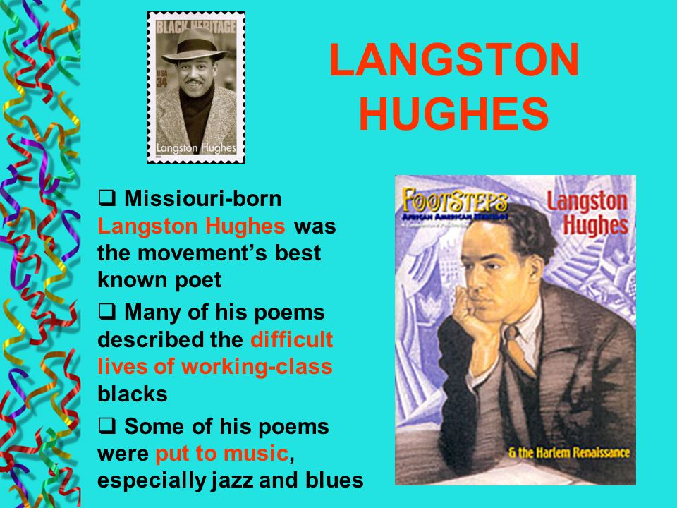 LANGSTON HUGHES Missiouri-born Langston Hughes was the movements best known poet Many of his poems described the difficult lives of working-class blac