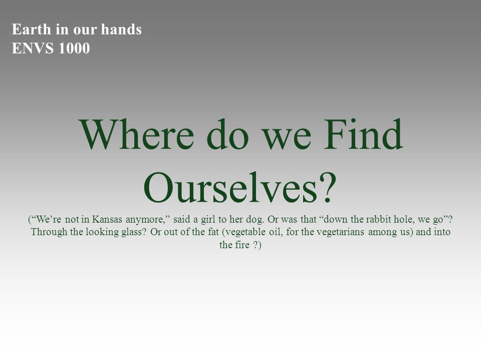 Earth in our hands ENVS 1000 Where do we Find Ourselves.