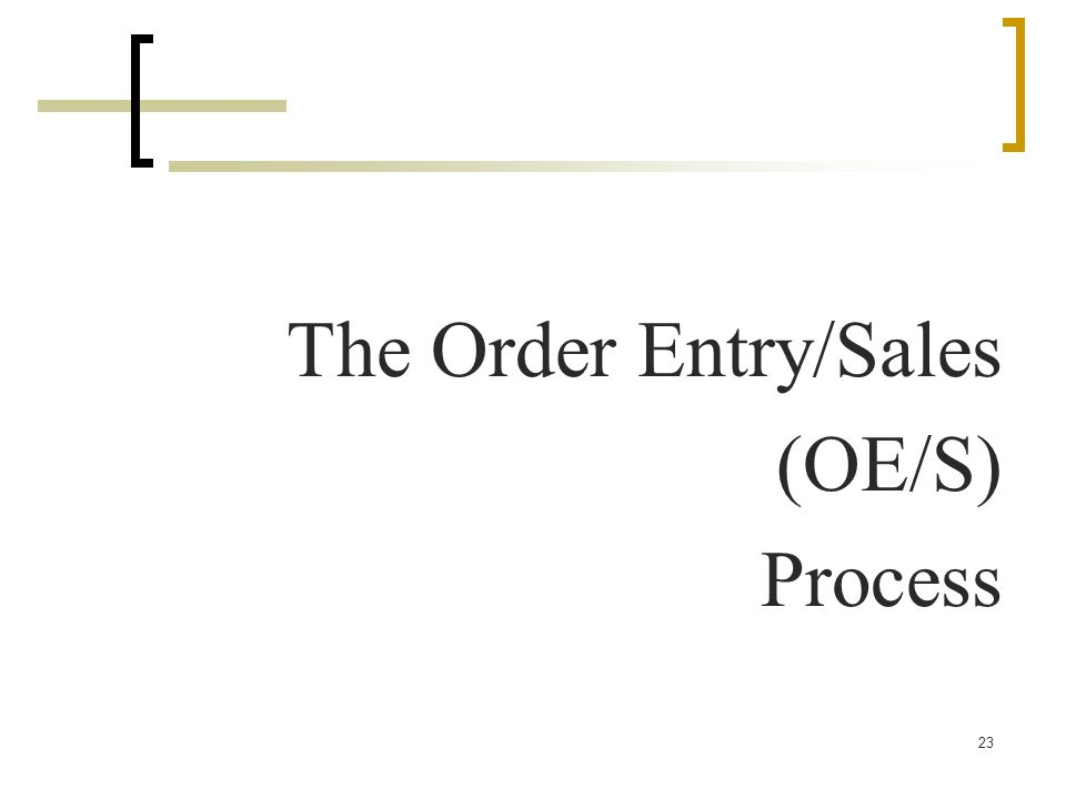 23 The Order Entry/Sales (OE/S) Process