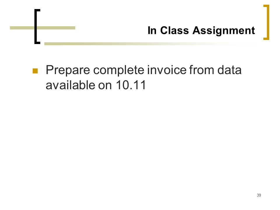 39 In Class Assignment Prepare complete invoice from data available on 10.11