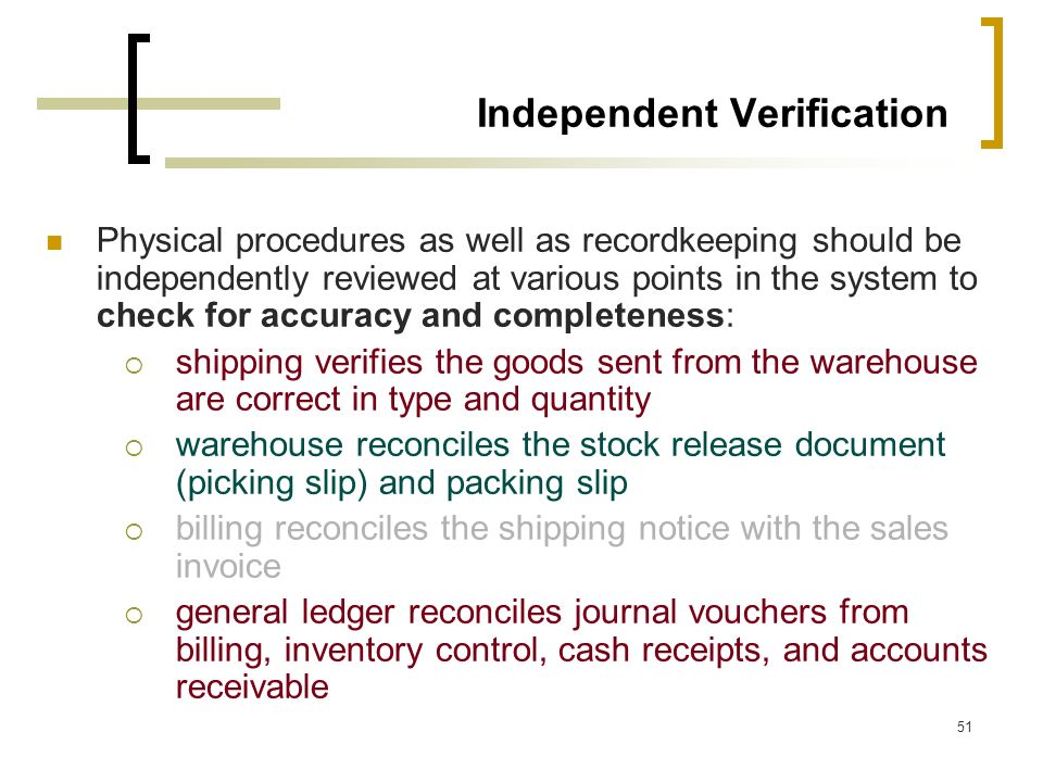 51 Independent Verification Physical procedures as well as recordkeeping should be independently reviewed at various points in the system to check for