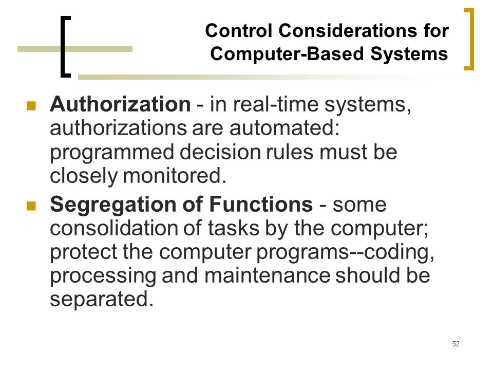 52 Control Considerations for Computer-Based Systems Authorization - in real-time systems, authorizations are automated: programmed decision rules mus