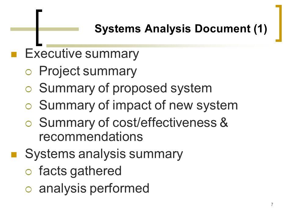 7 Systems Analysis Document (1) Executive summary Project summary Summary of proposed system Summary of impact of new system Summary of cost/effective