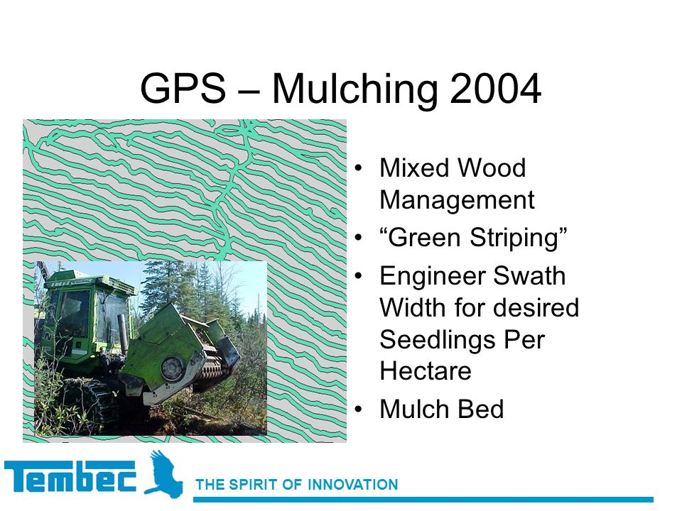 THE SPIRIT OF INNOVATION GPS – Mulching 2004 Mixed Wood Management Green Striping Engineer Swath Width for desired Seedlings Per Hectare Mulch Bed