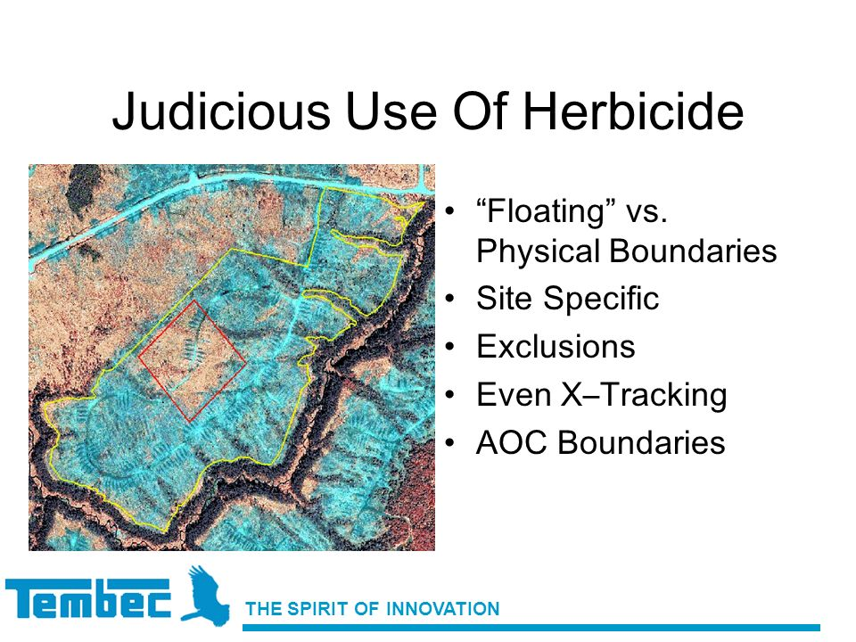 THE SPIRIT OF INNOVATION Judicious Use Of Herbicide Floating vs. Physical Boundaries Site Specific Exclusions Even X–Tracking AOC Boundaries