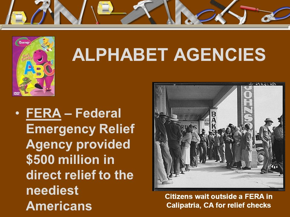 ALPHABET AGENCIES FERA – Federal Emergency Relief Agency provided $500 million in direct relief to the neediest Americans Citizens wait outside a FERA