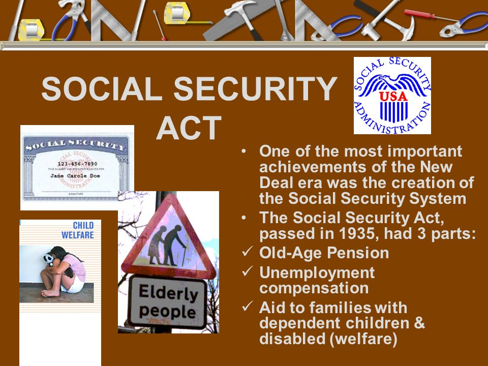 SOCIAL SECURITY ACT One of the most important achievements of the New Deal era was the creation of the Social Security System The Social Security Act,